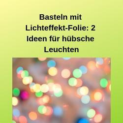 Basteln mit Lichteffekt-Folie_ 2 Ideen für hübsche Leuchten