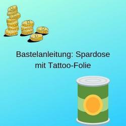 Bastelanleitung Spardose mit Tattoo-Folie