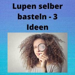 Lupen selber basteln - 3 Ideen