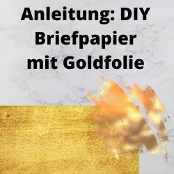 Anleitung DIY Briefpapier mit Goldfolie