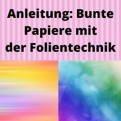 Anleitung: Bunte Papiere mit der Folientechnik
