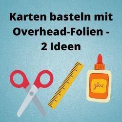 Karten basteln mit Overhead-Folien - 2 Ideen