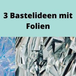 3 Bastelideen mit Folien